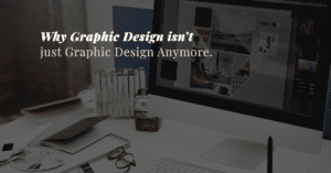 "Photo of a desk with text reading ""Graphic design isn't just graphic design anymore"""