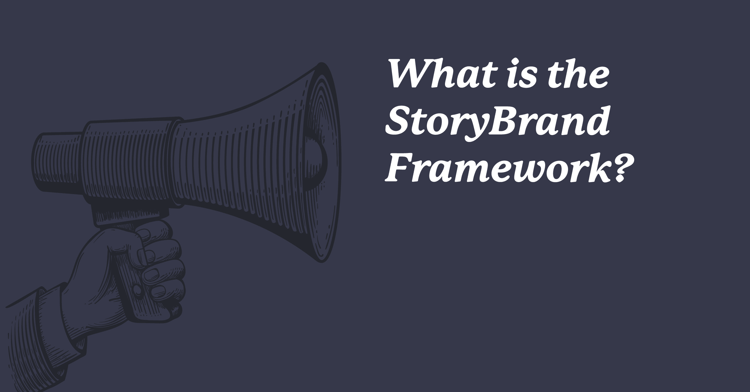 What Is the StoryBrand Framework?